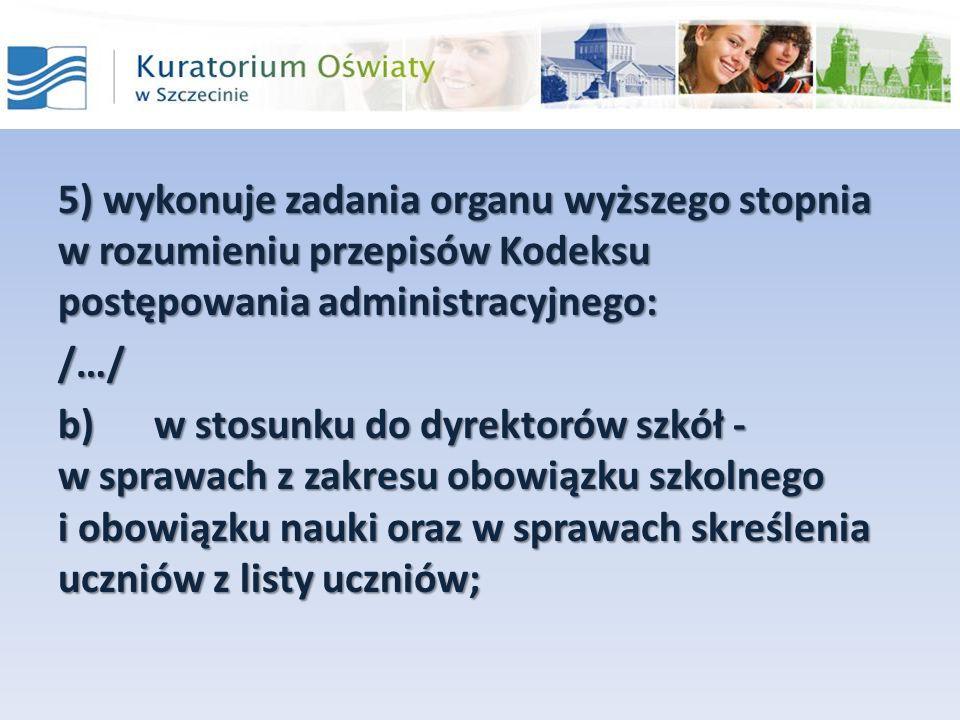 5) wykonuje zadania organu wyższego stopnia w rozumieniu przepisów Kodeksu postępowania administracyjnego: