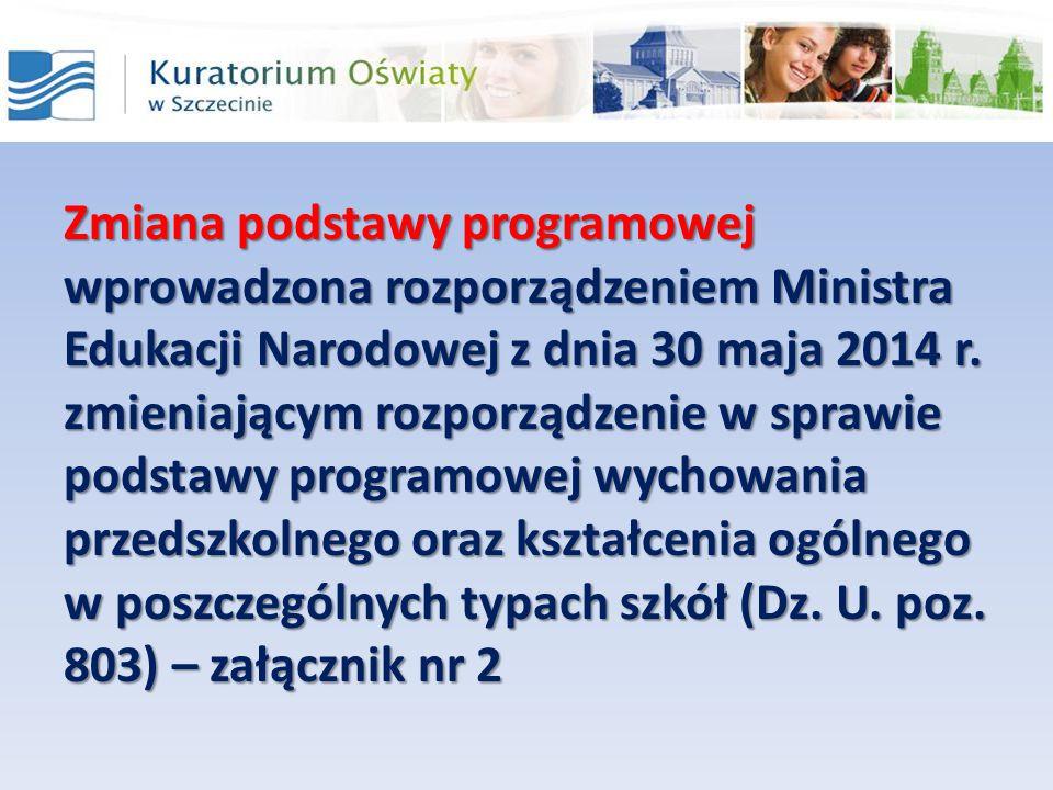 Zmiana podstawy programowej wprowadzona rozporządzeniem Ministra Edukacji Narodowej z dnia 30 maja 2014 r.