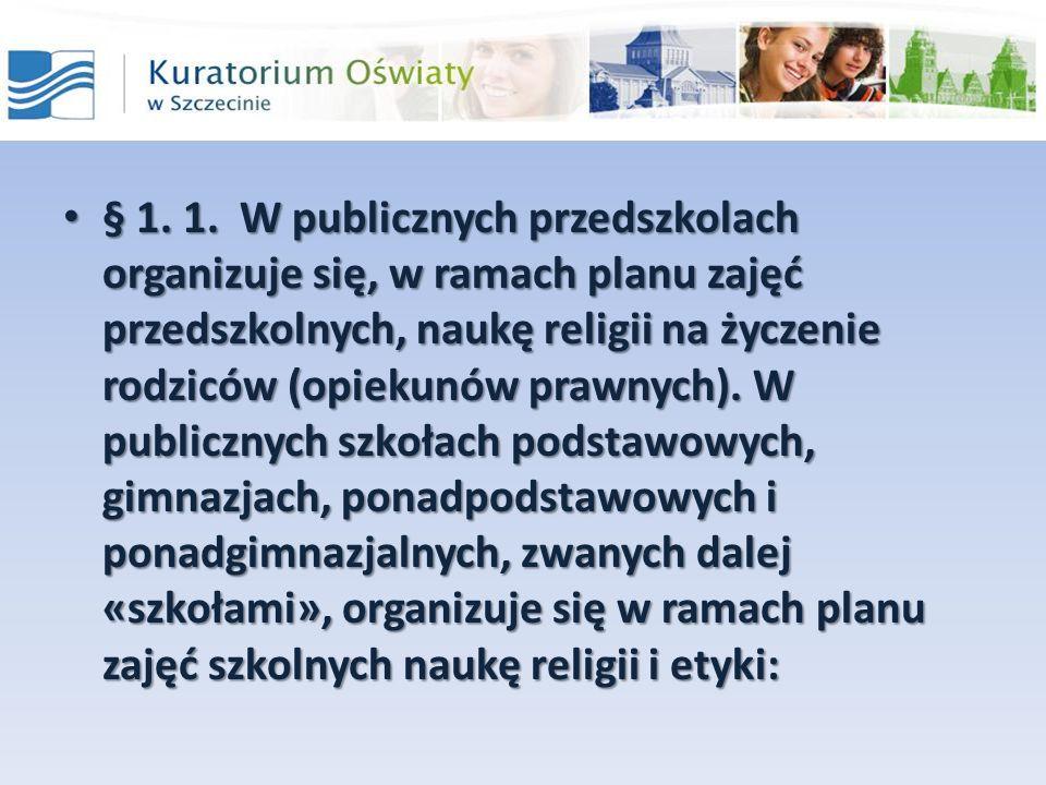 § 1. 1. W publicznych przedszkolach organizuje się, w ramach planu zajęć przedszkolnych, naukę religii na życzenie rodziców (opiekunów prawnych).