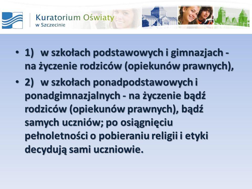1) w szkołach podstawowych i gimnazjach - na życzenie rodziców (opiekunów prawnych),