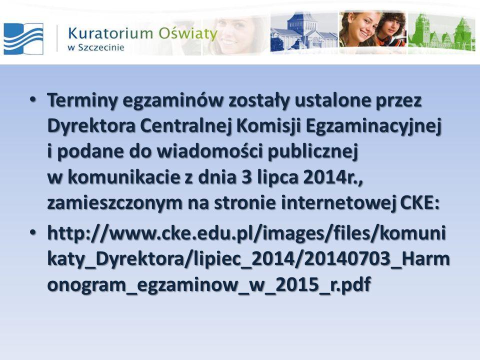 Terminy egzaminów zostały ustalone przez Dyrektora Centralnej Komisji Egzaminacyjnej i podane do wiadomości publicznej w komunikacie z dnia 3 lipca 2014r., zamieszczonym na stronie internetowej CKE: