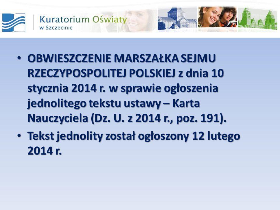 OBWIESZCZENIE MARSZAŁKA SEJMU RZECZYPOSPOLITEJ POLSKIEJ z dnia 10 stycznia 2014 r. w sprawie ogłoszenia jednolitego tekstu ustawy – Karta Nauczyciela (Dz. U. z 2014 r., poz. 191).