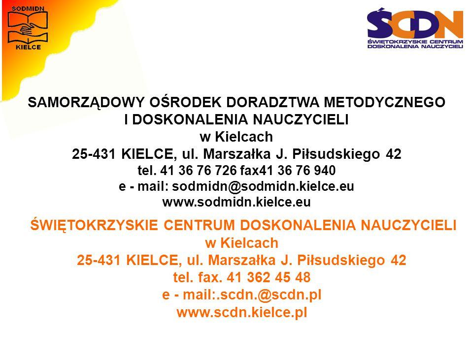 SAMORZĄDOWY OŚRODEK DORADZTWA METODYCZNEGO I DOSKONALENIA NAUCZYCIELI w Kielcach 25-431 KIELCE, ul. Marszałka J. Piłsudskiego 42 tel. 41 36 76 726 fax41 36 76 940 e - mail: sodmidn@sodmidn.kielce.eu www.sodmidn.kielce.eu