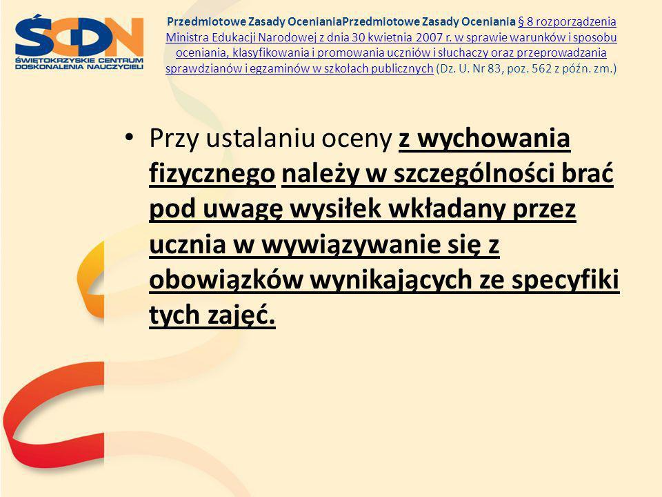 Przedmiotowe Zasady OcenianiaPrzedmiotowe Zasady Oceniania § 8 rozporządzenia Ministra Edukacji Narodowej z dnia 30 kwietnia 2007 r. w sprawie warunków i sposobu oceniania, klasyfikowania i promowania uczniów i słuchaczy oraz przeprowadzania sprawdzianów i egzaminów w szkołach publicznych (Dz. U. Nr 83, poz. 562 z późn. zm.)