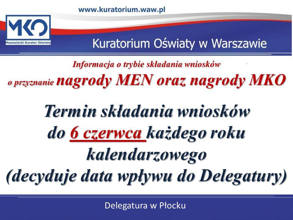 Informacja o trybie składania wniosków o przyznanie nagrody MEN oraz nagrody MKO Termin składania wniosków do 6 czerwca każdego roku kalendarzowego (decyduje data wpływu do Delegatury)