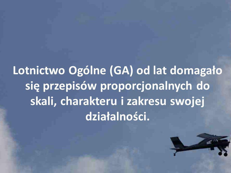 Lotnictwo Ogólne (GA) od lat domagało się przepisów proporcjonalnych do skali, charakteru i zakresu swojej działalności.