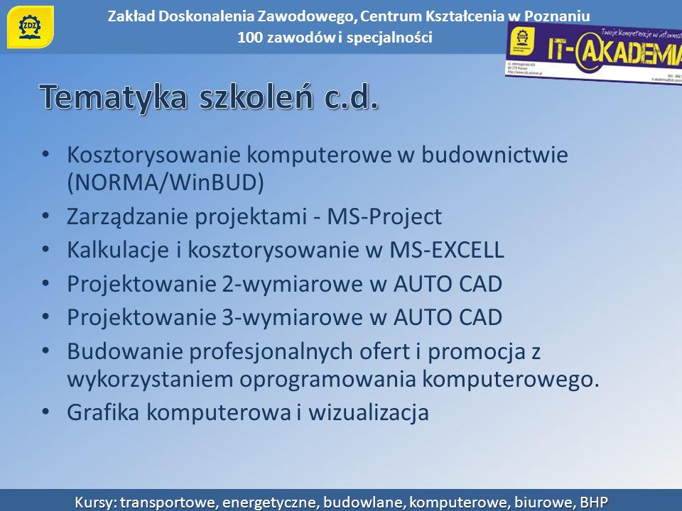 Tematyka szkoleń c.d. Kosztorysowanie komputerowe w budownictwie (NORMA/WinBUD) Zarządzanie projektami - MS-Project.