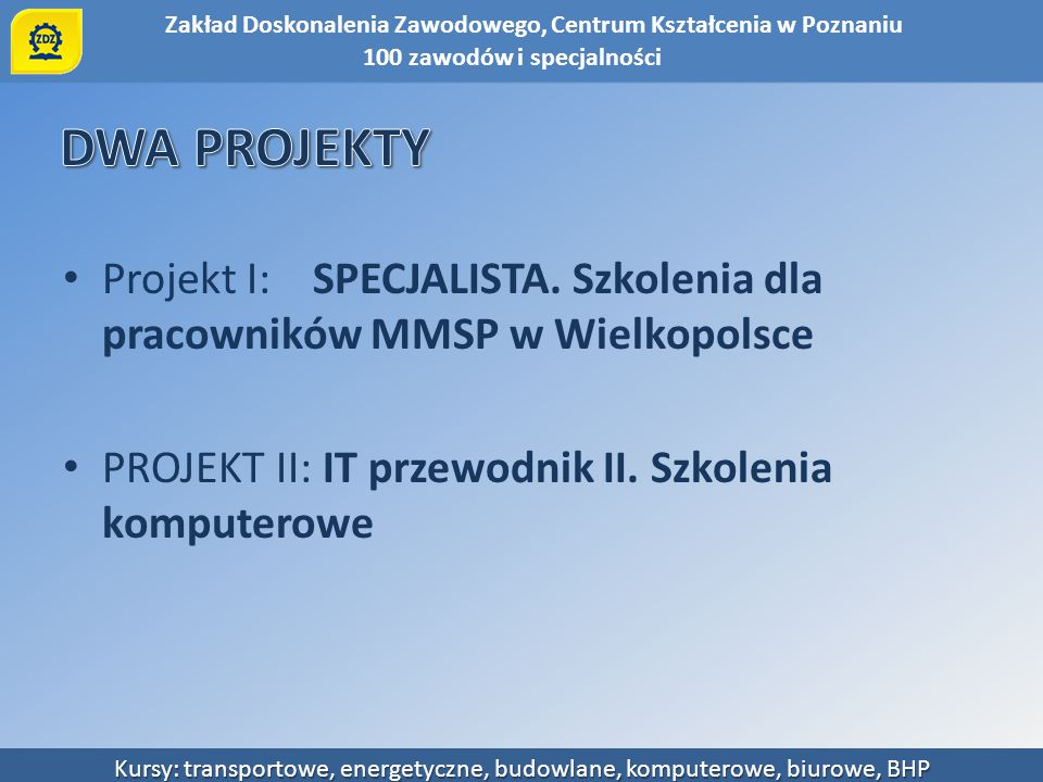 DWA PROJEKTY Projekt I: SPECJALISTA. Szkolenia dla pracowników MMSP w Wielkopolsce.
