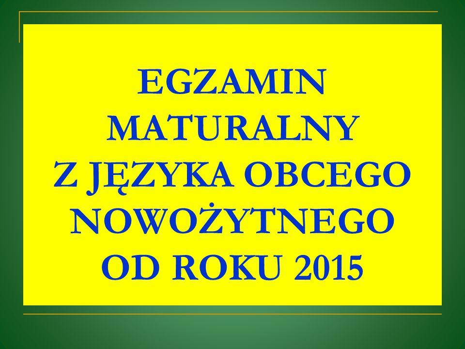 EGZAMIN MATURALNY Z JĘZYKA OBCEGO NOWOŻYTNEGO OD ROKU 2015