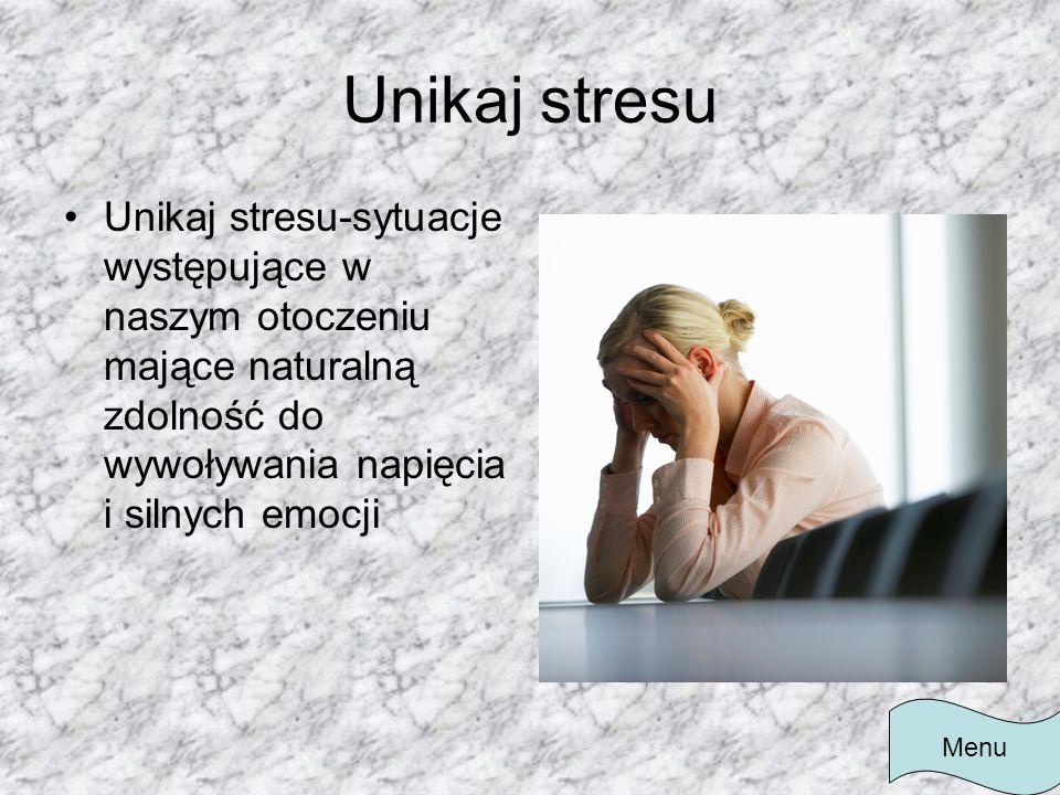 Unikaj stresu Unikaj stresu-sytuacje występujące w naszym otoczeniu mające naturalną zdolność do wywoływania napięcia i silnych emocji.