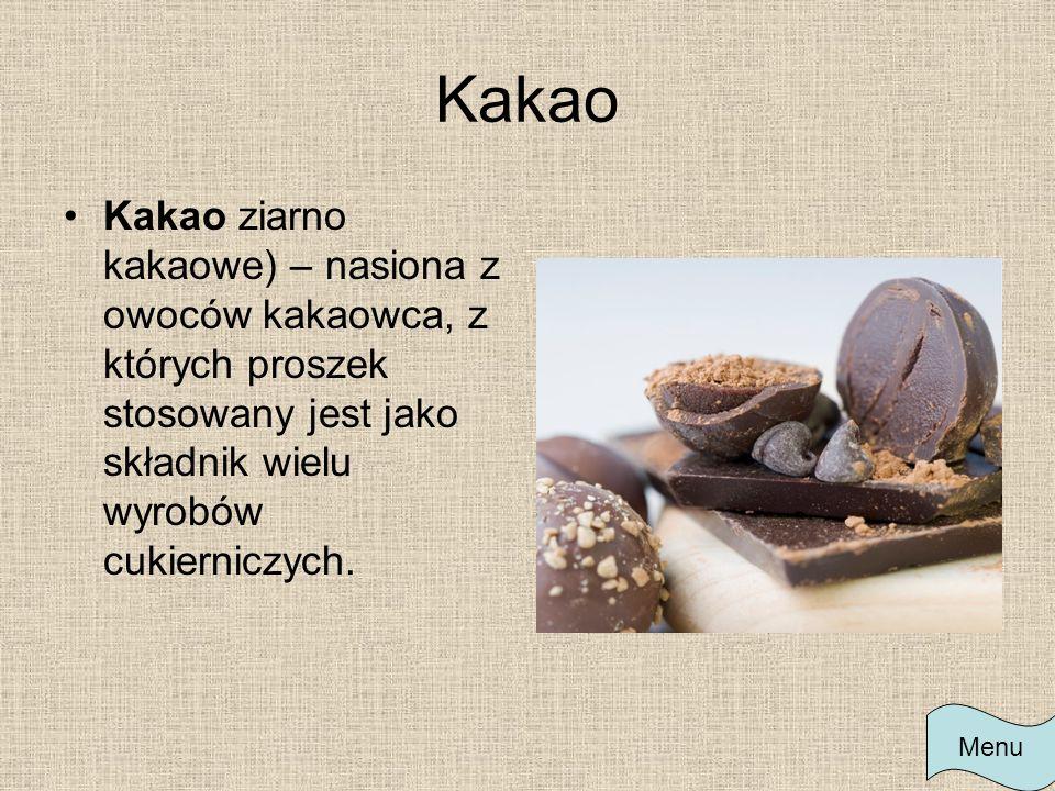 Kakao Kakao ziarno kakaowe) – nasiona z owoców kakaowca, z których proszek stosowany jest jako składnik wielu wyrobów cukierniczych.