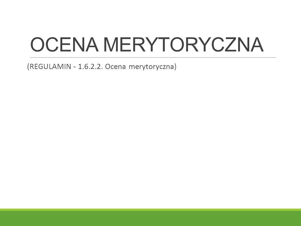 OCENA MERYTORYCZNA (REGULAMIN - 1.6.2.2. Ocena merytoryczna)