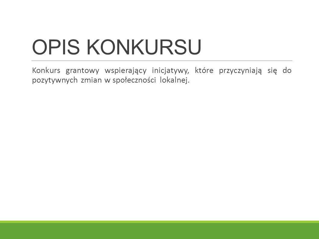 OPIS KONKURSU Konkurs grantowy wspierający inicjatywy, które przyczyniają się do pozytywnych zmian w społeczności lokalnej.