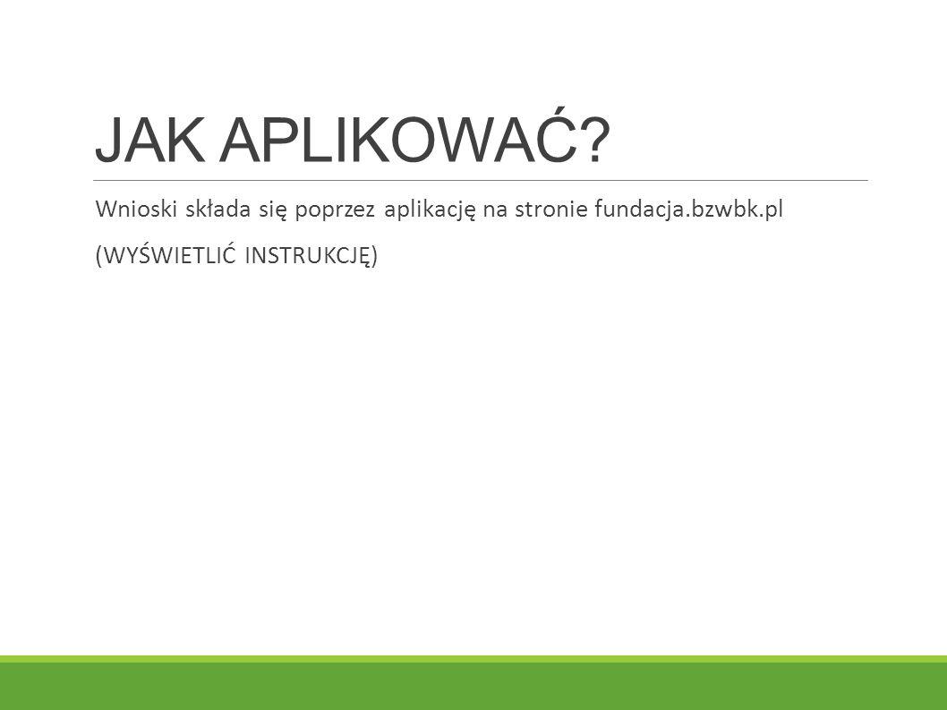 JAK APLIKOWAĆ. Wnioski składa się poprzez aplikację na stronie fundacja.bzwbk.pl.