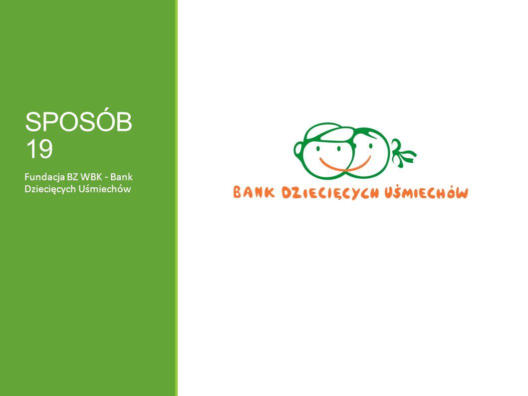 SPOSÓB 19 Fundacja BZ WBK - Bank Dziecięcych Uśmiechów