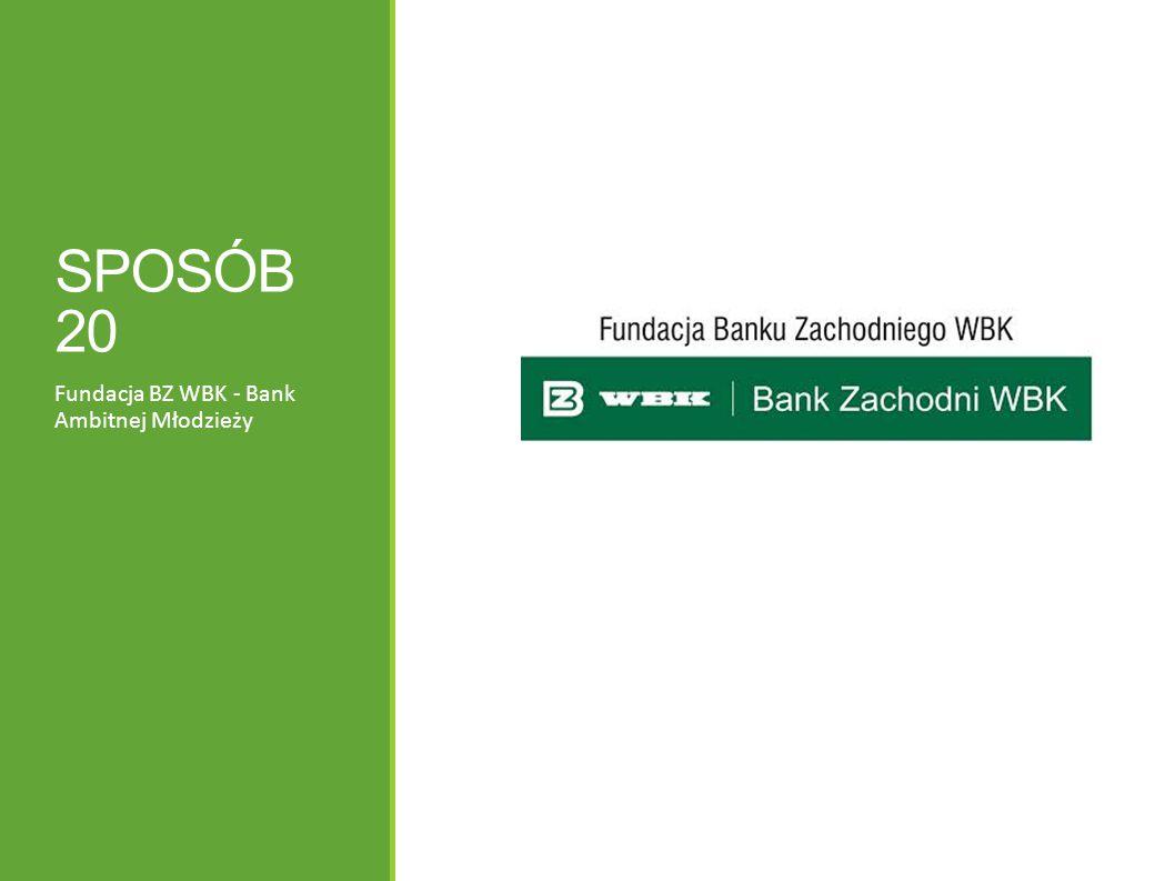 SPOSÓB 20 Fundacja BZ WBK - Bank Ambitnej Młodzieży