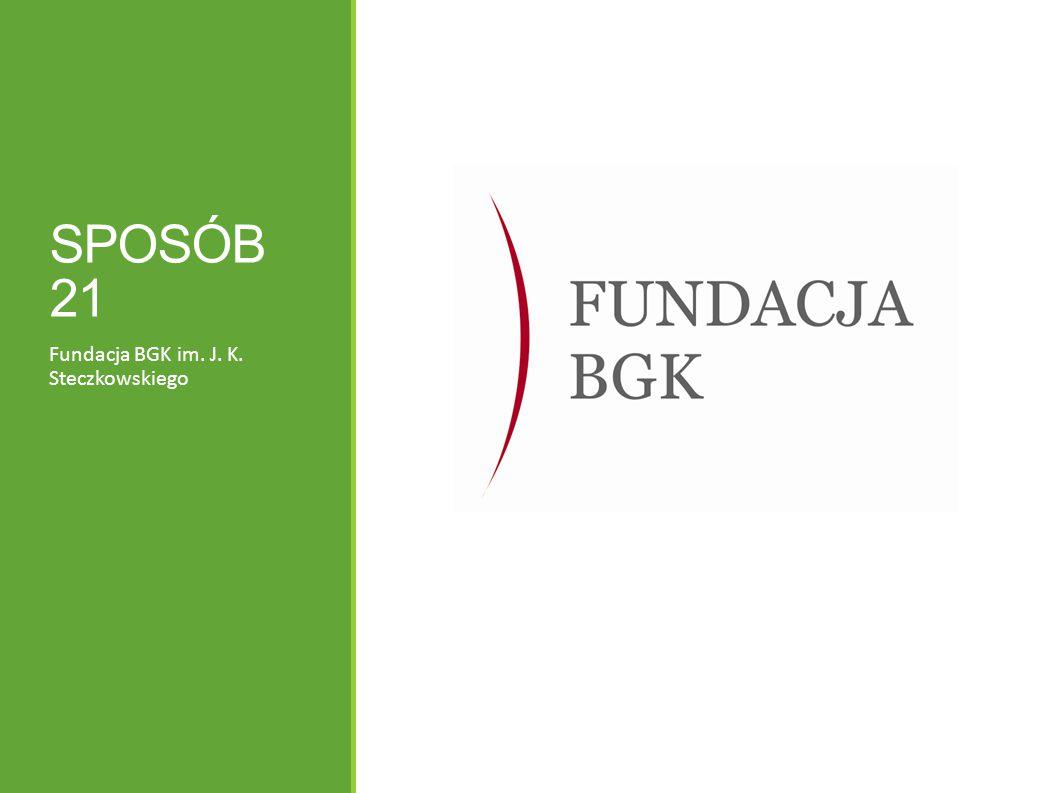 SPOSÓB 21 Fundacja BGK im. J. K. Steczkowskiego