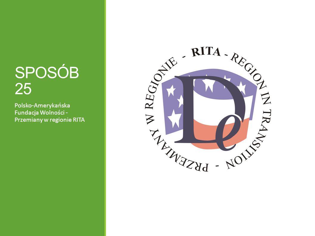 SPOSÓB 25 Polsko-Amerykańska Fundacja Wolności - Przemiany w regionie RITA