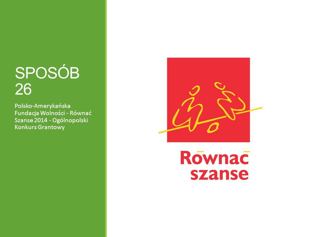SPOSÓB 26 Polsko-Amerykańska Fundacja Wolności - Równać Szanse 2014 - Ogólnopolski Konkurs Grantowy.