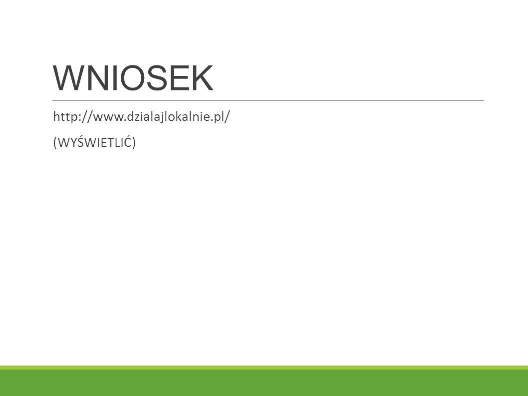 WNIOSEK http://www.dzialajlokalnie.pl/ (WYŚWIETLIĆ)