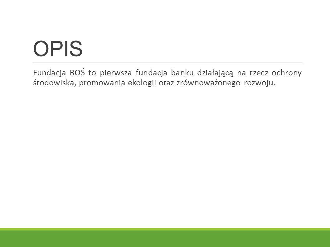 OPIS Fundacja BOŚ to pierwsza fundacja banku działającą na rzecz ochrony środowiska, promowania ekologii oraz zrównoważonego rozwoju.