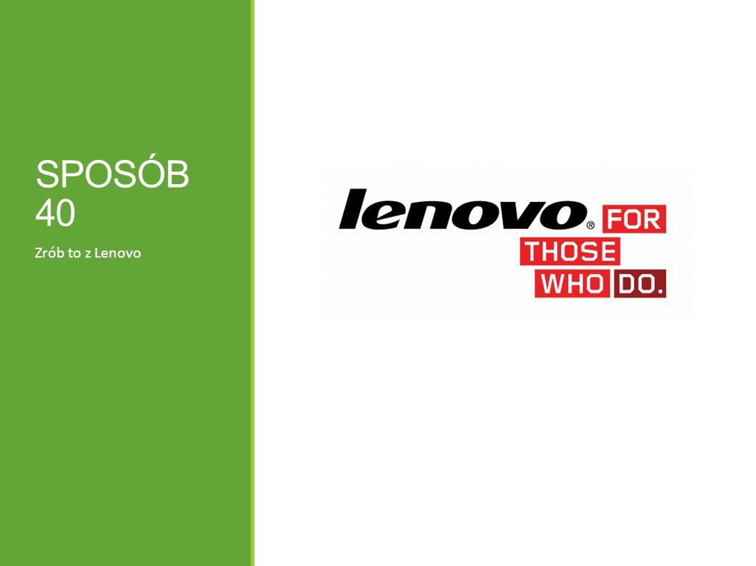 SPOSÓB 40 Zrób to z Lenovo