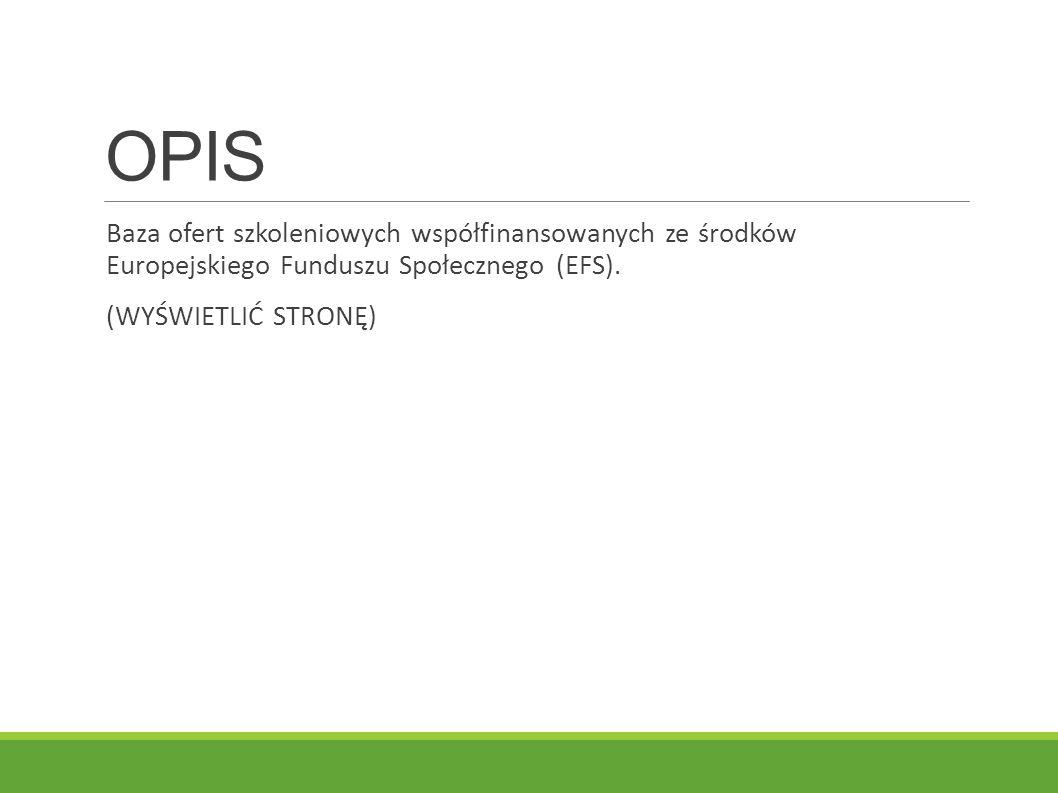OPIS Baza ofert szkoleniowych współfinansowanych ze środków Europejskiego Funduszu Społecznego (EFS).