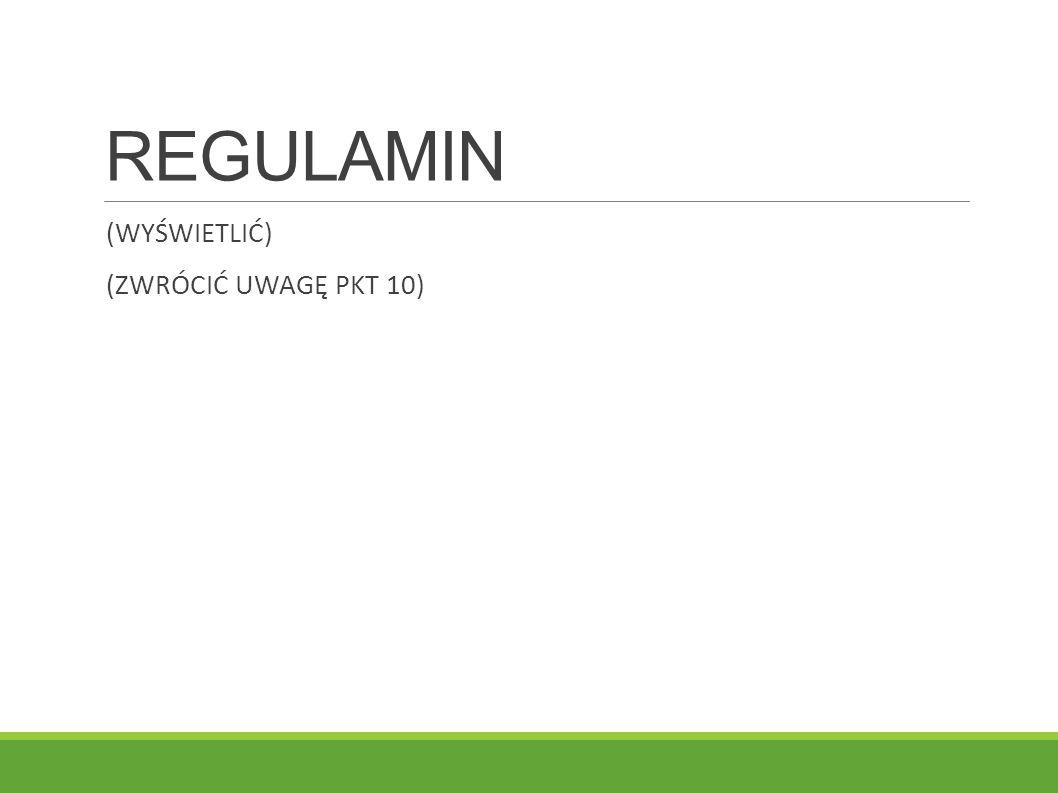 REGULAMIN (WYŚWIETLIĆ) (ZWRÓCIĆ UWAGĘ PKT 10)