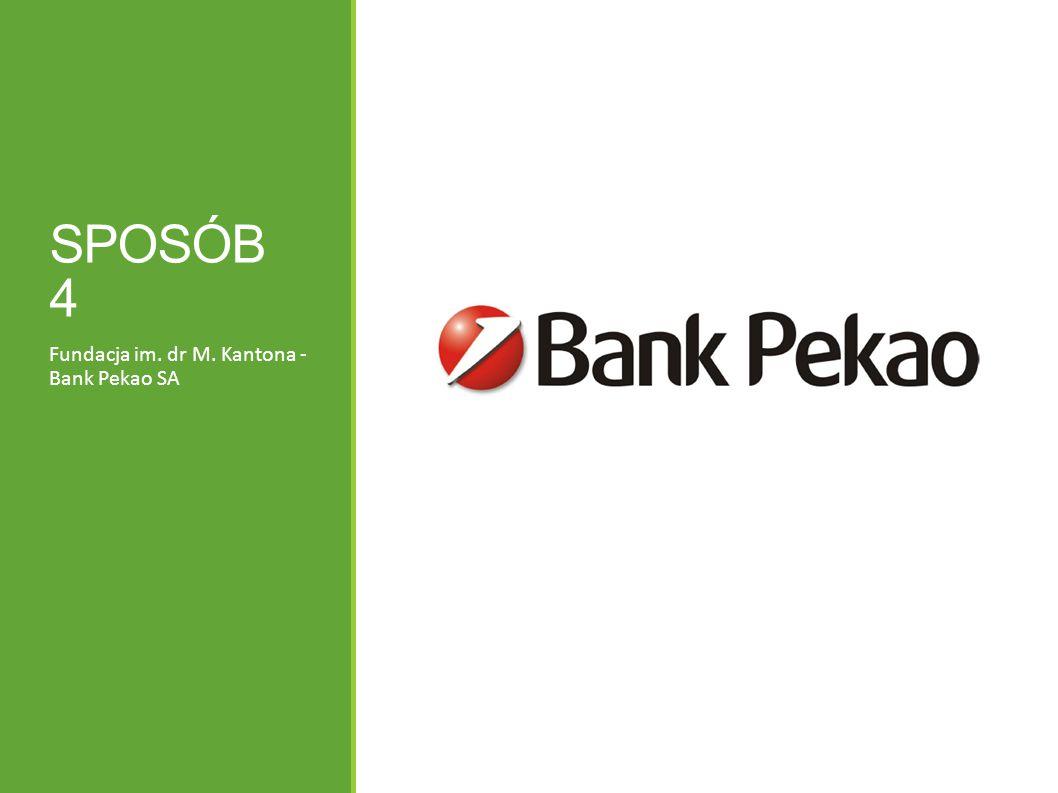 SPOSÓB 4 Fundacja im. dr M. Kantona - Bank Pekao SA