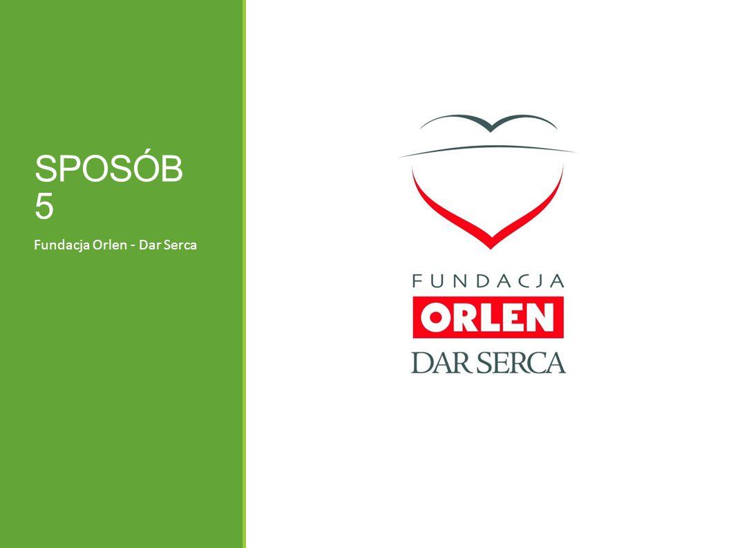 SPOSÓB 5 Fundacja Orlen - Dar Serca