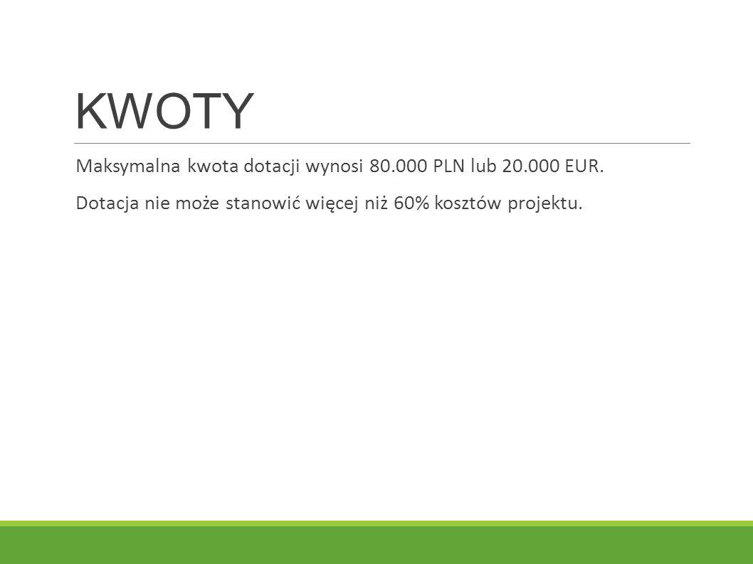 KWOTY Maksymalna kwota dotacji wynosi 80.000 PLN lub 20.000 EUR.