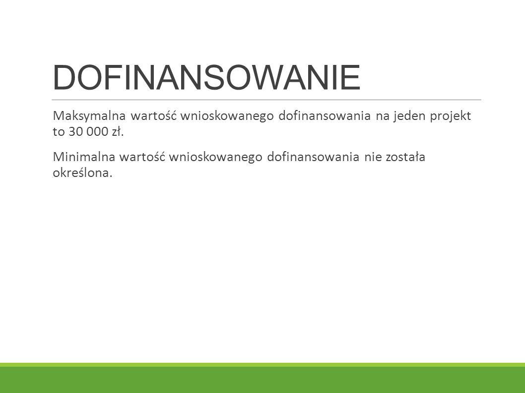 DOFINANSOWANIE Maksymalna wartość wnioskowanego dofinansowania na jeden projekt to 30 000 zł.