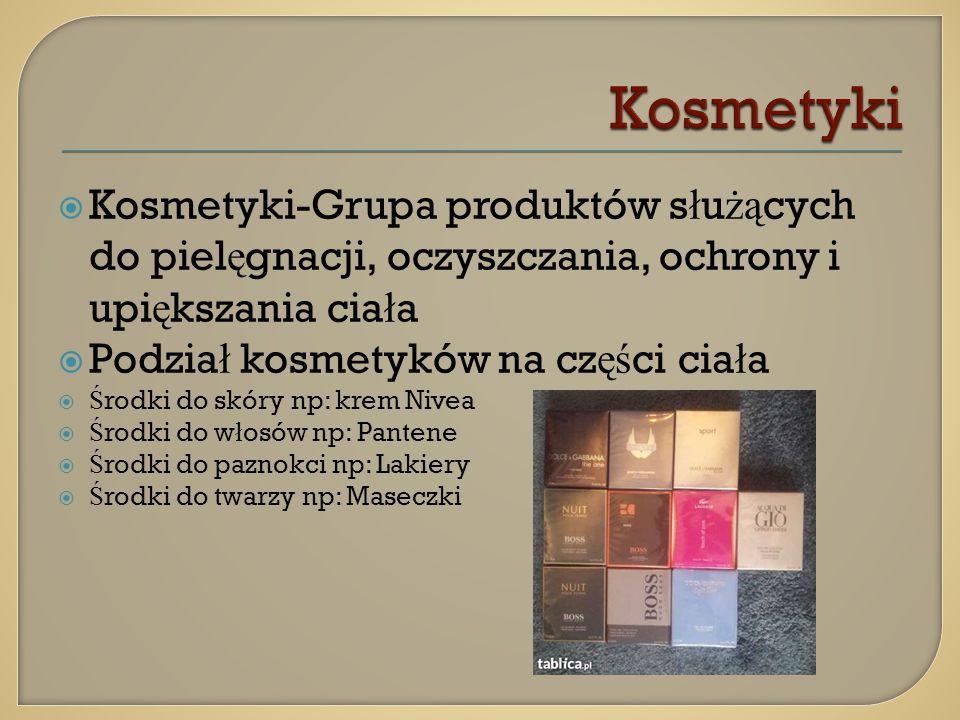 Kosmetyki Kosmetyki-Grupa produktów służących do pielęgnacji, oczyszczania, ochrony i upiększania ciała.