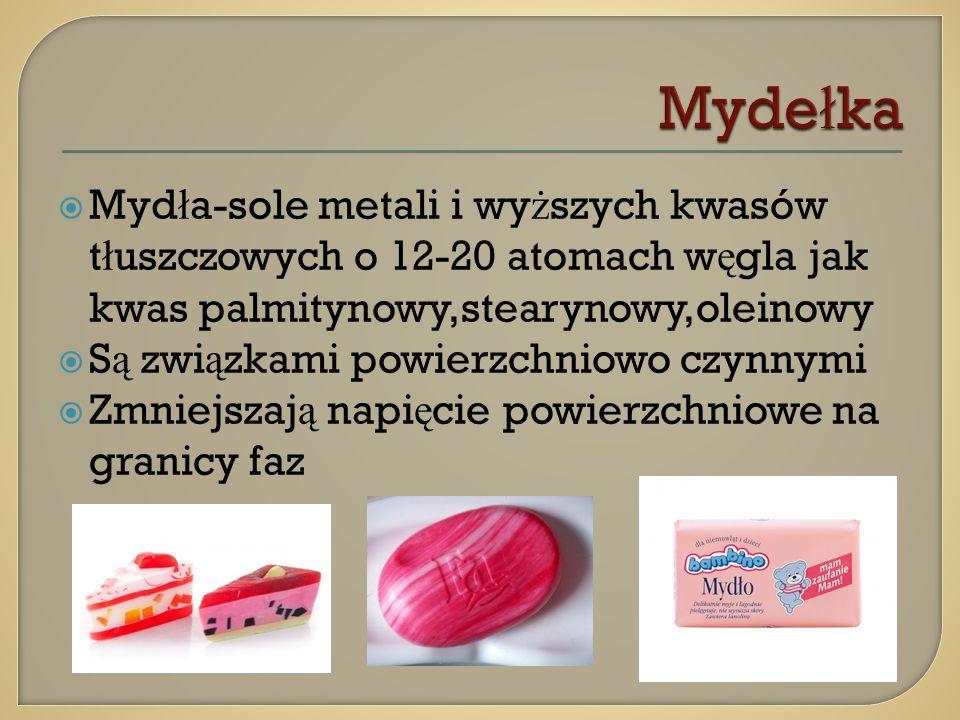 Mydełka Mydła-sole metali i wyższych kwasów tłuszczowych o 12-20 atomach węgla jak kwas palmitynowy,stearynowy,oleinowy.