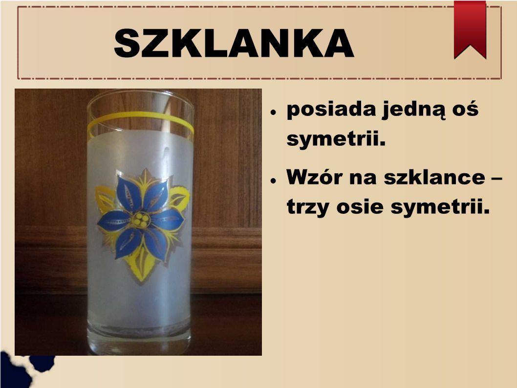 SZKLANKA posiada jedną oś symetrii.
