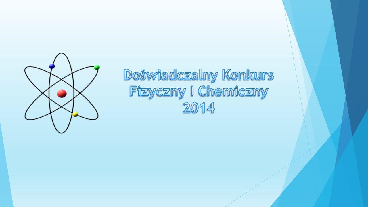 Doświadczalny Konkurs Fizyczny I Chemiczny 2014