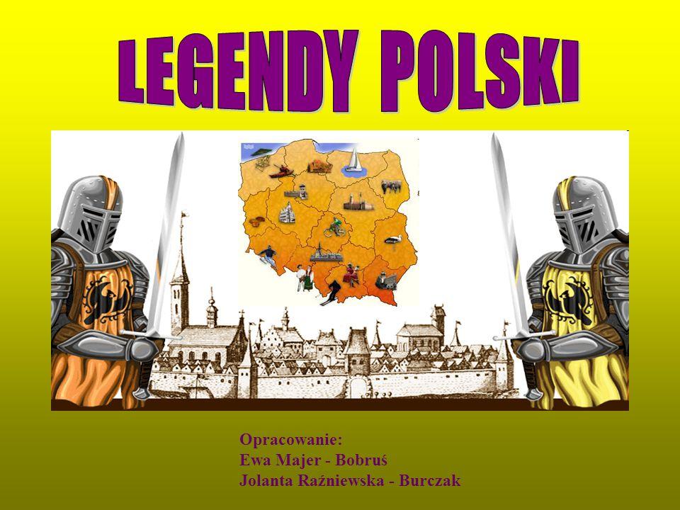 LEGENDY POLSKI Opracowanie: Ewa Majer - Bobruś