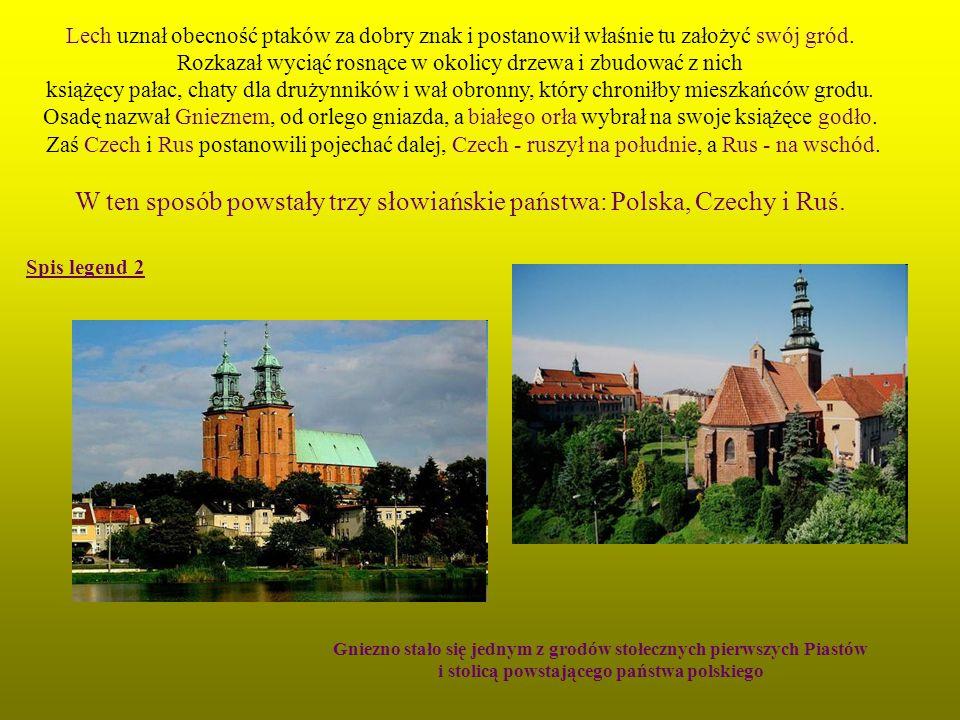 W ten sposób powstały trzy słowiańskie państwa: Polska, Czechy i Ruś.
