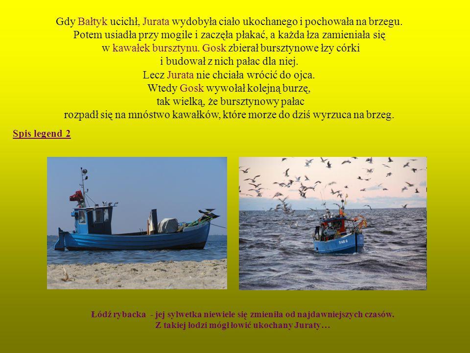 Z takiej łodzi mógł łowić ukochany Juraty…