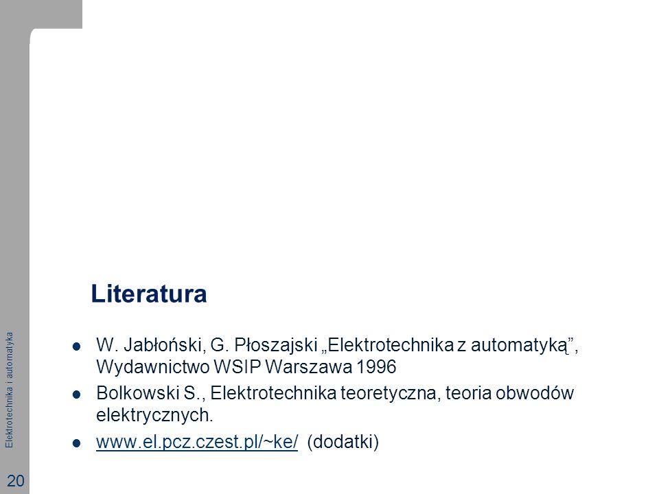 """Literatura W. Jabłoński, G. Płoszajski """"Elektrotechnika z automatyką , Wydawnictwo WSIP Warszawa 1996."""