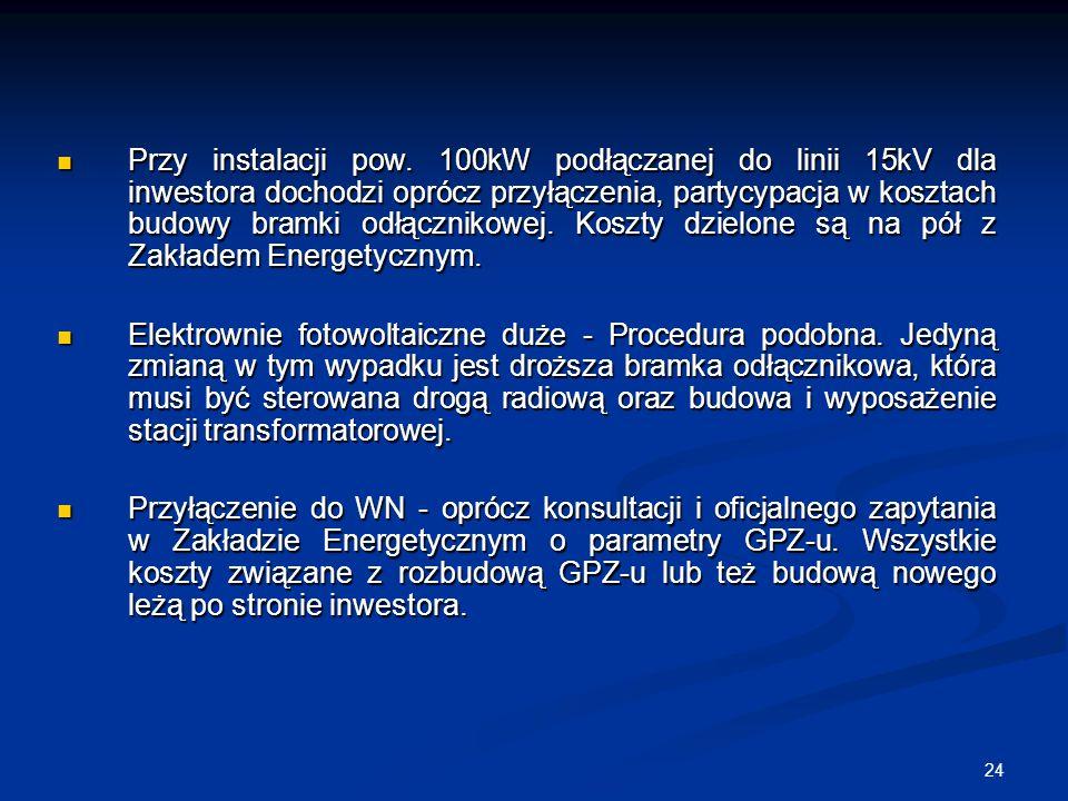 Przy instalacji pow. 100kW podłączanej do linii 15kV dla inwestora dochodzi oprócz przyłączenia, partycypacja w kosztach budowy bramki odłącznikowej. Koszty dzielone są na pół z Zakładem Energetycznym.