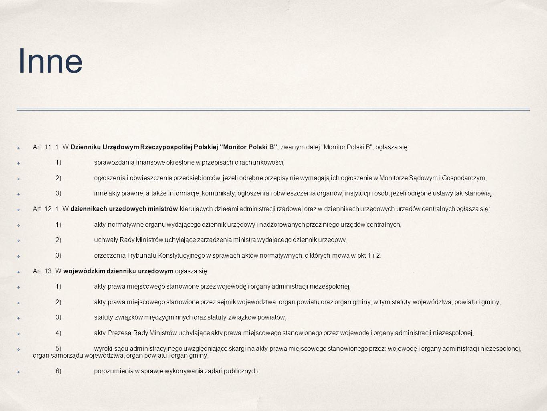 Inne Art. 11. 1. W Dzienniku Urzędowym Rzeczypospolitej Polskiej Monitor Polski B , zwanym dalej Monitor Polski B , ogłasza się: