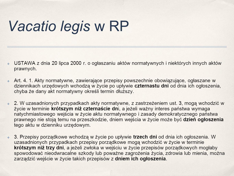 Vacatio legis w RP USTAWA z dnia 20 lipca 2000 r. o ogłaszaniu aktów normatywnych i niektórych innych aktów prawnych.