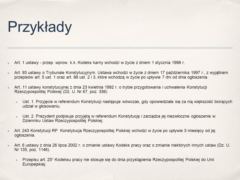 Przykłady Art. 1 ustawy - przep. wprow. k.k. Kodeks karny wchodzi w życie z dniem 1 stycznia 1998 r.