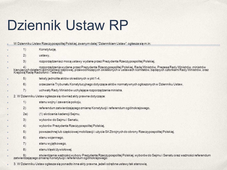 Dziennik Ustaw RP W Dzienniku Ustaw Rzeczypospolitej Polskiej, zwanym dalej Dziennikiem Ustaw , ogłasza się m.in: