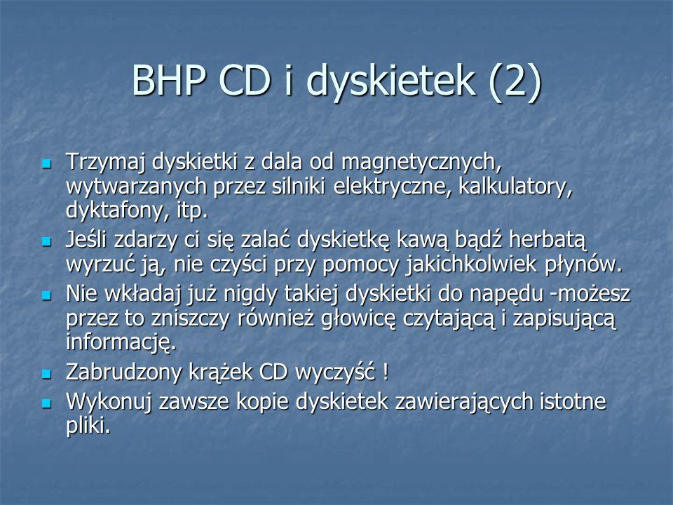 BHP CD i dyskietek (2) Trzymaj dyskietki z dala od magnetycznych, wytwarzanych przez silniki elektryczne, kalkulatory, dyktafony, itp.