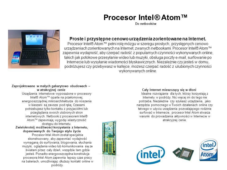 Procesor Intel® Atom™ Do netbooków. Proste i przystępne cenowo urządzenia zorientowane na Internet.