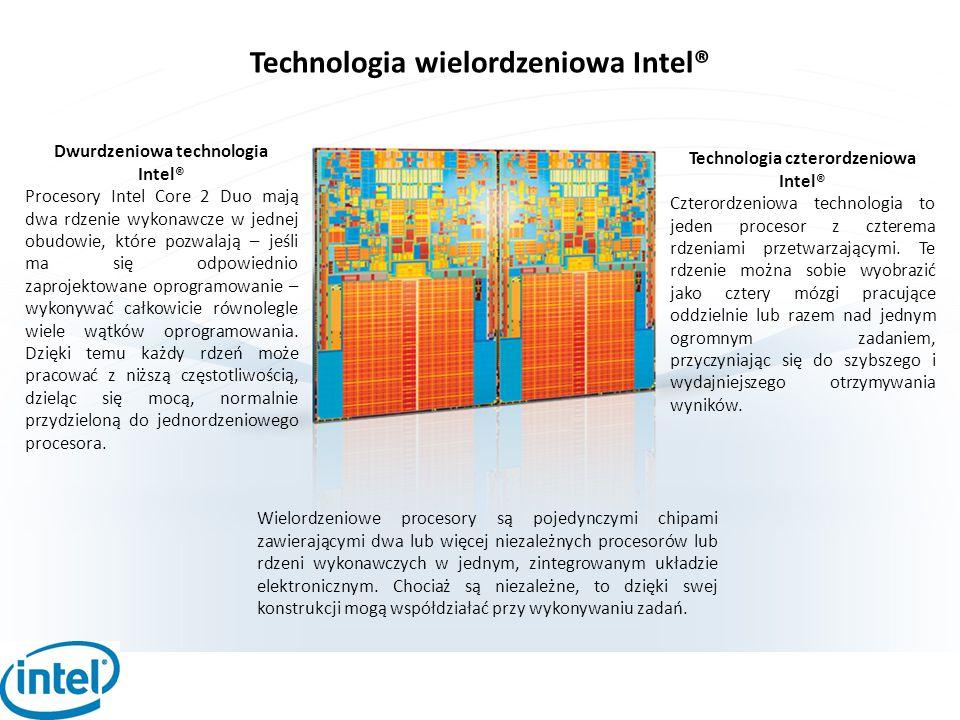 Dwurdzeniowa technologia Technologia czterordzeniowa Intel®