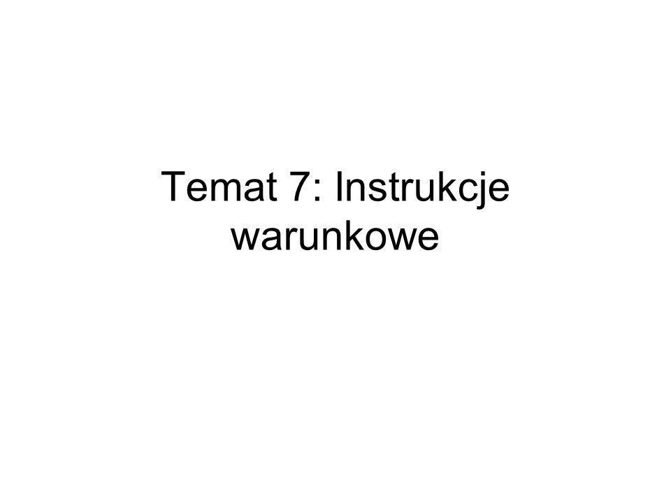 Temat 7: Instrukcje warunkowe