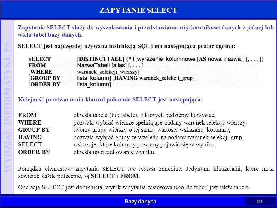 ZAPYTANIE SELECT Zapytanie SELECT służy do wyszukiwania i przedstawiania użytkownikowi danych z jednej lub wielu tabel bazy danych.